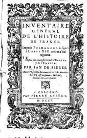 Inventaire Général De L'Histoire De France: Depuis Pharamond iusques à Lovys XIII. auiourd'hui regnant. Premier Volume