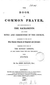 The Book of common prayer. With notes by sir J. Bayley