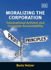 Moralizing the Corporation: Transnational Activism and Corporate Accountability