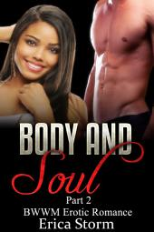 Body and Soul (A BWWM Billionaire Interracial Erotic Romance) Book 2: interracial billionaire bwwm erotica multiracial romance