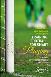 Training football for smart playing: on tactical performance of teams and players