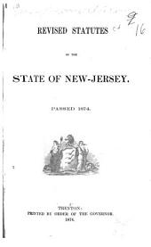 Revised Statutes of the State of New-Jersey: Passed 1874