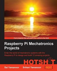 Raspberry Pi Mechatronics Projects Hotshot Book PDF