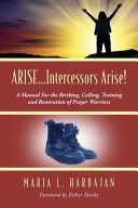 Arise   Intercessors Arise  a Manual for the Birthing  Calling  Training and Restoration of Prayer Warriors