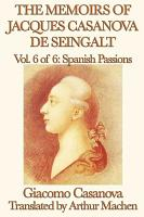 The Memoirs of Jacques Casanova de Seingalt Volume 6  Spanish Passions PDF