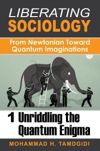 Liberating Sociology  From Newtonian Toward Quantum Imaginations  Volume 1  Unriddling the Quantum Enigma PDF