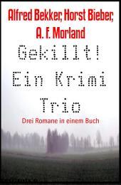 Gekillt! Ein Krimi Trio: Drei Romane in einem Buch