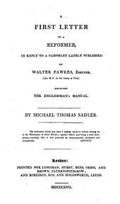 A first letter to a reformer, in reply to a pamphlet lately publ. by W. Fawkes, entitled The Englishman's manual