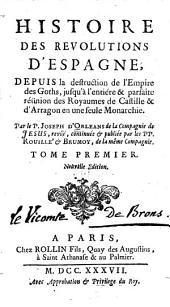 Histoire des revolutions d'Espagne: depuis la destruction de l'empire des Goths, jusqu'à l'entiere & parfaite réunion des royaumes de Castille & d'Arragon en une seule monarchie, Volume1