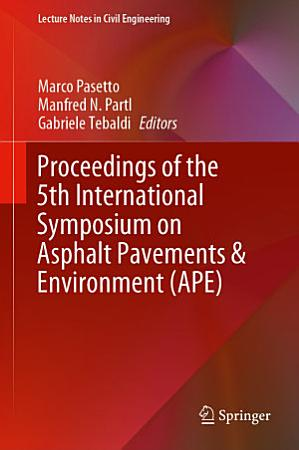 Proceedings of the 5th International Symposium on Asphalt Pavements   Environment  APE  PDF