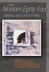 On <i>Nineteen Eighty-Four</i>: Orwell and Our Future