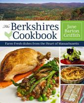 The Berkshires Cookbook: Farm-Fresh Recipes from the Heart of Massachusetts