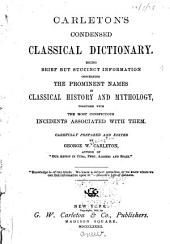 Carleton's Condensed Classical Dictionary: Being Brief But Succinct Information Concerning the Prominent Names in Classical History and Mythology, Together with the Most Conspicuous Incidents Associated with Them