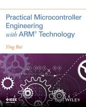 Practical Microcontroller Engineering with ARMÂ Technology