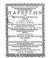 Parergōn seu novarum observationum & peithanōn libri duo: in quis varia iuris civilis loca nove explicantur