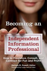 Becoming An Independent Information Professional How To Freelance Consult And Contract For Fun And Profit Book PDF