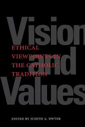 Vision and Values: Ethical Viewpoints in the Catholic Tradition