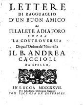 Lettere di ragguaglio d'un buon amico a Filalete Adiaforo sopra la controversia di qual'ordine de' minori sia il b. Andrea Caccioli da Spello. (Tomo primo-secondo): 2, Volumi 1-2