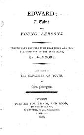 Edward; a tale: for young persons. Principally founded upon that much admired performance of the same name, by Dr. Moore. And adapted to the capacities of youth, by Mrs. Pilkington