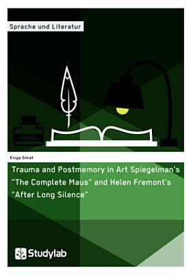 Trauma and Postmemory in Art Spiegelman s  The Complete Maus  and Helen Fremont s  After Long Silence