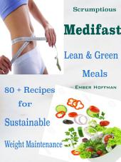 Scrumptious Medifast Lean & Green Meals: 80 + Recipes for Sustainable Weight Maintenance