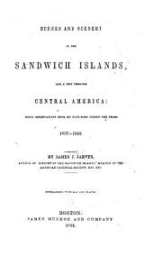 Scenes and Scenery in the Sandwich Islands, and a Trip Through Central America: Being Observations from My Note-book During the Years 1837-1842