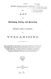 The Art of Developing, Curing, and Preserving Wood and Lumber by Vulcanizing ...