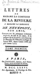Lettres de Madame la Comtesse de la Riviere a Madame la Baronne de Neufpont, son amie (etc.): Volume 1