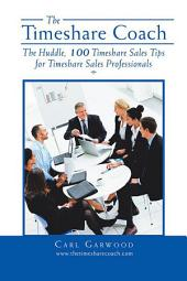 The Timeshare Coach: The Huddle, 100 Timeshare Sales Tips for Timeshare Sales Professionals