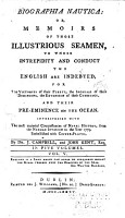 Biographia Nautica  Or Memoirs of Those Illustrious Seamen to Whose Intrepidity and Conduct the English are Indebted  for     Their Pre eminence on the Ocean     PDF