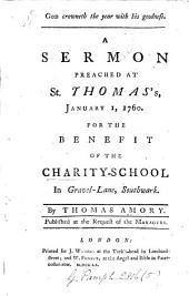 God Crowneth the Year with His Goodness. A Sermon Preached at St. Thomas's, January 1, 1760. for the Benefit of the Charity-school in Gravel-Lane, Southwark. By Thomas Amory. ...