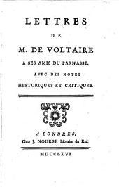 Lettres de M. de Voltaire a ses amis du Parnasse: Avec des notes historiques et critiques