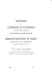 Lettres de Catherine de Parthenay, dame de Rohan-Soubise, et de ses deux filles Henriette et Anne, à Charlotte-Brabantine de Nassau, duchesse de la Trémoïlle
