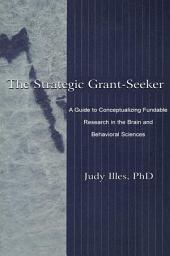 The Strategic Grant-seeker: A Guide To Conceptualizing Fundable Research in the Brain and Behavioral Sciences