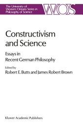 Constructivism and Science: Essays in Recent German Philosophy