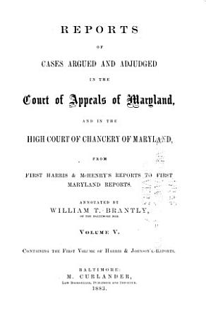 Reports of Cases Argued and Adjudged in the Court of Appeals of Maryland and in the High Court of Chancery of Maryland  from First Harris   McHenry s Reports to First Maryland Reports  1658 1851  PDF