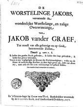 De worstelinge Jakobs, vervattende de wonderlijke worstelinge, en zalige overwinninge van Jakob vander Graef, tot troost van alle geloovige en op Godt betrouwende zielen
