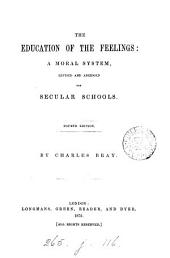 The Education of the Feelings: A Moral System, Revised and Abridged for Secular Schools