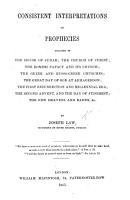 Consistent Interpretations of Prophecies relating to the House of Judah  the Church of Christ  the Romish Papacy and its Church  etc PDF