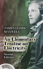 An Elementary Treatise on Electricity: Second Edition, Edition 2