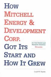 How Mitchell Energy & Development Corp. Got Its Start and How It Grew: An Oral History and Narrative Overview