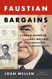 Faustian Bargains: Lyndon Johnson and Mac Wallace in the Robber Baron Culture of Texas