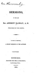 Sermons, by the Late Rev. Andrew Ramsay, A. M., Preacher of the Gospel: To which is Prefixed, a Short Memoir of the Author
