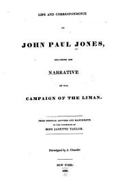 Life and Correspondence of John Paul Jones: Including His Narrative of the Campaign of the Liman