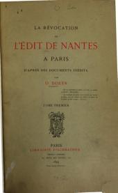 La révocation de l'Édit de Nantes à Paris d'après des documents inédits: Volume1
