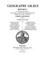 Geographi Graeci minores: E codicibus recognovit prolegomenis, annotatione, indicibus instruxit, tabulis aeri incisis illustravit Carolus Müllerus, Volume 2