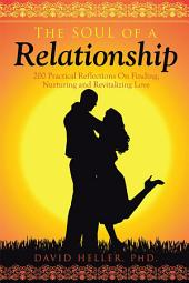 The Soul of a Relationship: 200 Practical Reflections On Finding, Nurturing and Revitalizing Love