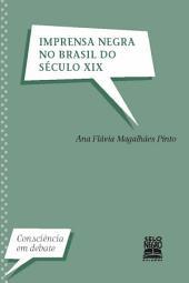 IMPRENSA NEGRA NO BRASIL DO SÉCULO XIX: Consciência em Debate
