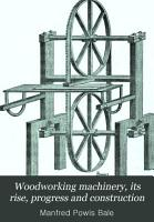 Woodworking Machinery  Its Rise  Progress and Construction  Etc PDF