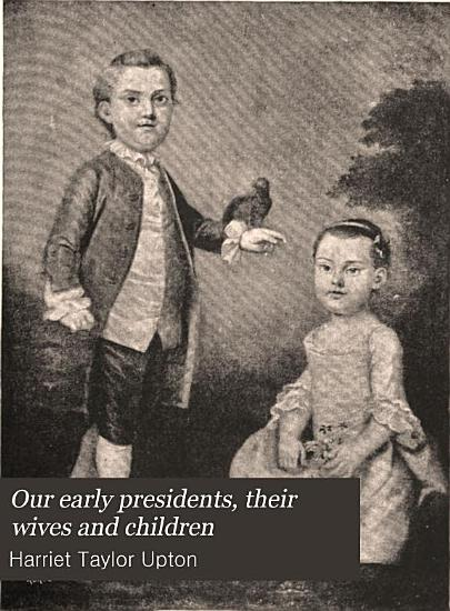 Our Early Presidents  Their Wives and Children PDF